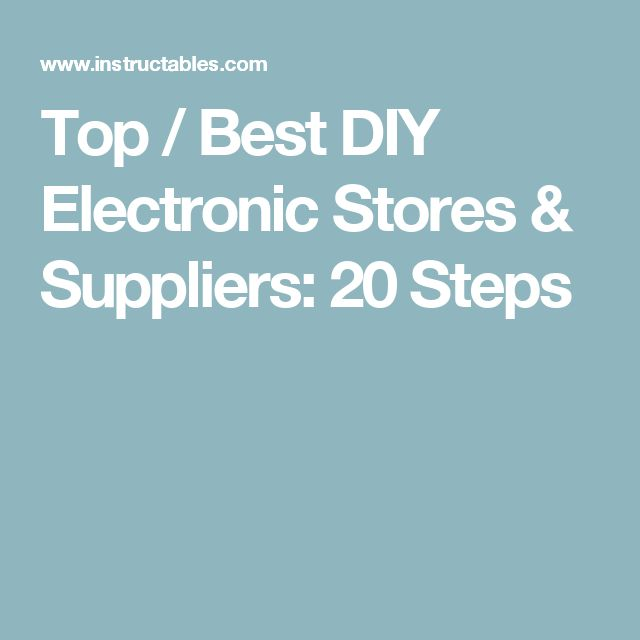 Top / Best DIY Electronic Stores & Suppliers: 20 Steps