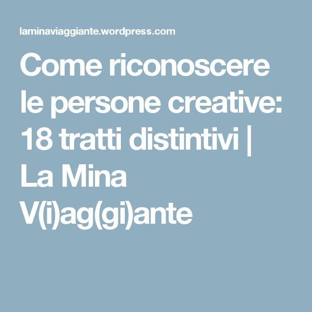 Come riconoscere le persone creative: 18 tratti distintivi | La Mina V(i)ag(gi)ante