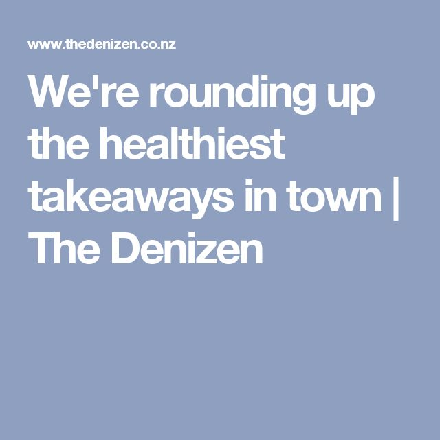 We're rounding up the healthiest takeaways in town | The Denizen