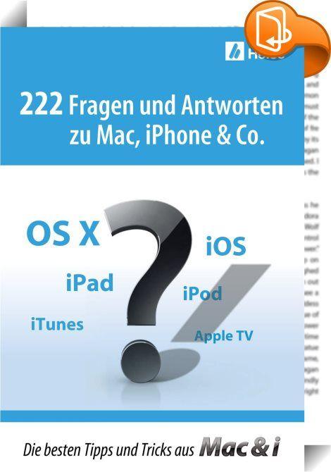 222 Fragen und Antworten zu Mac, iPhone & Co.    ::  Mac, iPhone und Co. sind fraglos sehr zuverlässige Begleiter. Früher oder später kommt es aber auch bei Apple-Geräten zu unerwarteten Situationen: Das System hakt, die Software bockt oder der Drucker streikt. Guter Rat ist dann oft teuer.   In diesem E-Book hat die Mac & i-Redaktion alle Fragen und Antworten der ersten 12 Hefte gesammelt, neu sortiert und aufbereitet.   Die Zeitschrift Mac & i des Heise-Verlages erscheint alle zwei M...