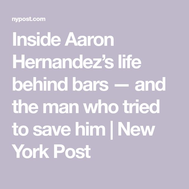 Inside Aaron Hernandez's life behind bars — and the man who tried to save him | New York Post