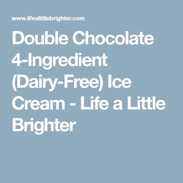 Double Chocolate 4-Ingredient (Dairy-Free) Ice Cream - Life a Little Brighter