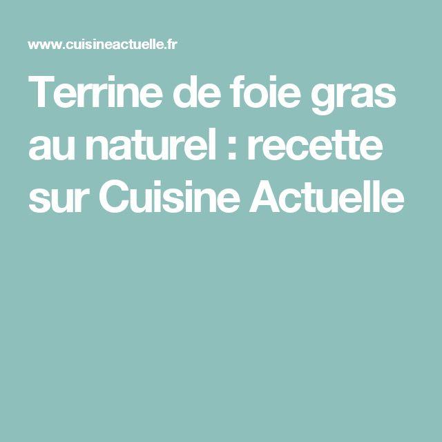 Terrine de foie gras au naturel : recette sur Cuisine Actuelle