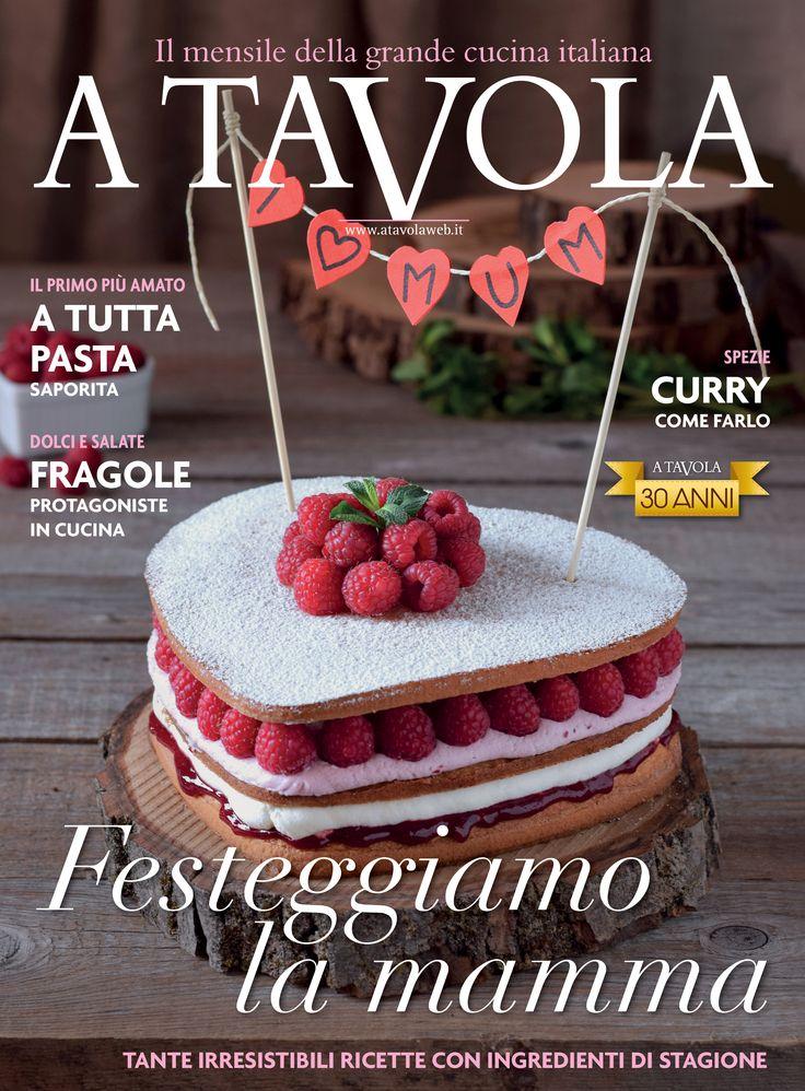 A TAVOLA è in edicola!  Su A Tavola di Maggio c'è una dedica per la mamma: un intero menù pensato per lei con un dessert delicato, come una rosa.