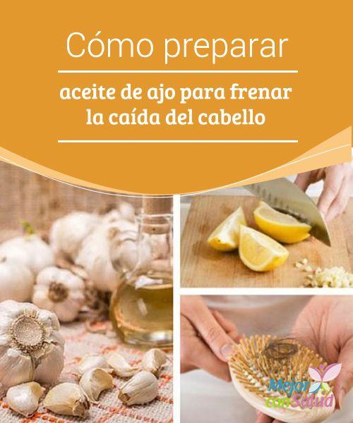 Cómo preparar aceite de ajo para frenar la caída del cabello Gracias a sus propiedades el ajo puede ayudarnos a combatir la caída del cabello tanto a nivel interno como externo, por lo que no dudaremos en incluirlo en nuestras recetas