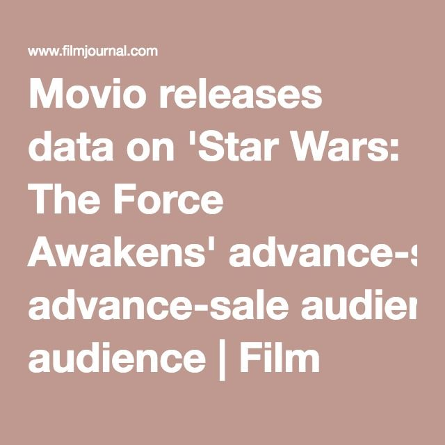 Movio releases data on 'Star Wars: The Force Awakens' advance-sale audience   Film Journal International
