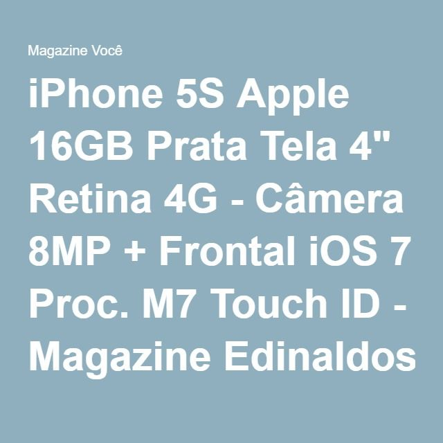 "iPhone 5S Apple 16GB Prata Tela 4"" Retina 4G - Câmera 8MP + Frontal iOS 7 Proc. M7 Touch ID - Magazine Edinaldosilva"