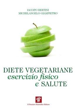 """""""Diete vegetariane, esercizio fisico e salute"""", Iacopo Bertini, Michelangelo Giampietro"""