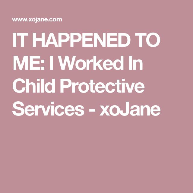 IT HAPPENED TO ME: I Worked In Child Protective Services - xoJane