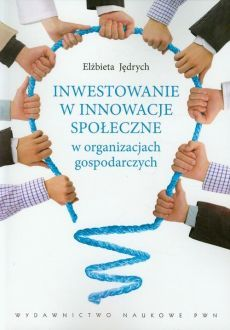 Inwestowanie w innowacje społeczne w organizacjach gospodarczych, Elżbieta Jędrych