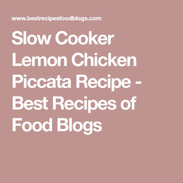 Slow Cooker Lemon Chicken Piccata Recipe - Best Recipes of Food Blogs