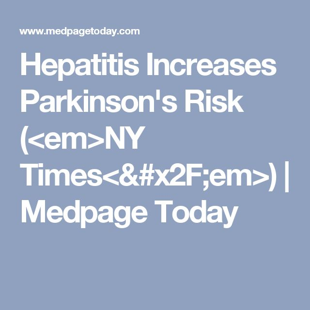 Hepatitis Increases Parkinson's Risk (<em>NY Times</em>) | Medpage Today