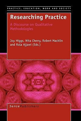 """Researching practice: a discourse on qualitative methodologies"" by Higgs, Joy Practice, education, work and society, 2010  https://www.youtube.com/playlist?list=PL2qcTIIqLo7VaWtb-AYGh0NFexusoQjgq"