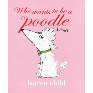Who wants to be a Poodle I don't by Lauren Childs. I love this book.