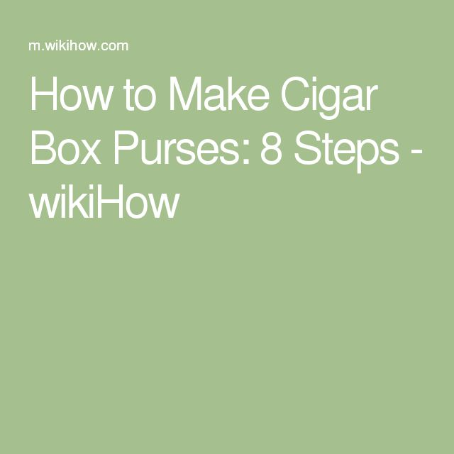 How to Make Cigar Box Purses: 8 Steps - wikiHow