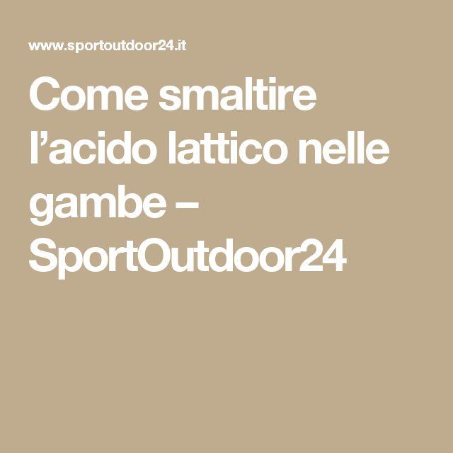 Come smaltire l'acido lattico nelle gambe – SportOutdoor24