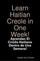 Learn Haitian Creole in one Week  – Aprann Kréyòl nan yon Semèn  –   ¡Aprendan el Criollo Haitiano Dentro de una Semana! – Apprenez le Créole dans une Semaine!, an ebook by UrbaneBooksPublishing at Smashwords