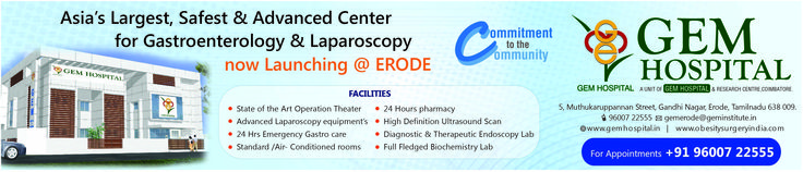 Asia's Largest, Safest & Advanced Center for Gastroenterology & Laparoscopy  now Launching @ ERODE  FACILITIES  State of the Art Operation Theater Advanced Laparoscopy equipment's 24 Hrs Emergency Gastro care Standard /Air- Conditioned rooms 24 Hours pharmacy High Definition Ultrasound Scan Diagnostic & Therapeutic Endoscopy Lab Full Fledged Biochemistry Lab  GEM Hospital 5, Muthukaruppannan Street, Gandhi Nagar, Erode, Tamilnadu 638 009.      For Appointments +91 96007 22555…