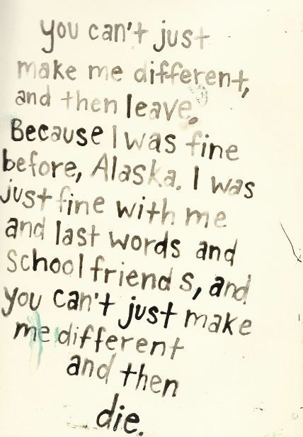 """Looking for Alaska """"you can't just make me different and then die.""""  so sad!"""