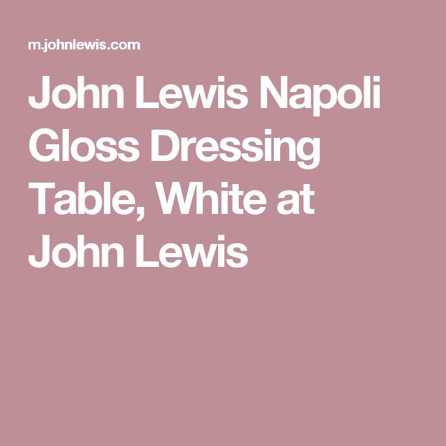 John Lewis Napoli Gloss Dressing Table, White at John Lewis