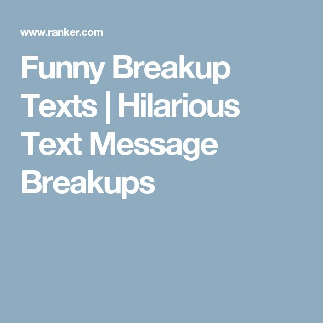 Funny Breakup Texts   Hilarious Text Message Breakups