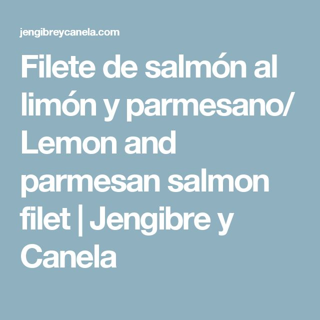Filete de salmón al limón y parmesano/ Lemon and parmesan salmon filet   Jengibre y Canela