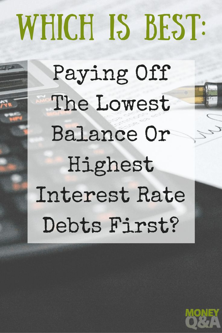 Should you pay off your debts with the lowest balance or highest interest first? Here are a few things to consider when paying off your debt.