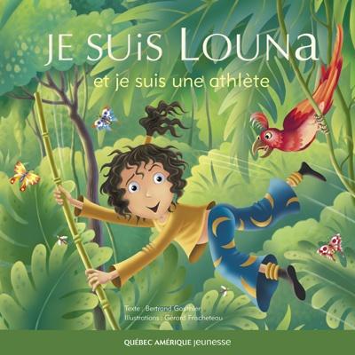 Québec Amérique - Jeunesse | Albums (3+) | Je suis Louna et je suis une athlète - Bertrand Gauthier