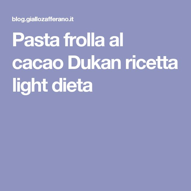 Pasta frolla al cacao Dukan ricetta light dieta