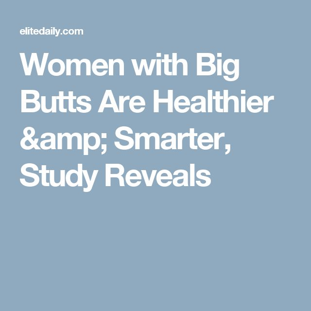 Women with Big Butts Are Healthier & Smarter, Study Reveals