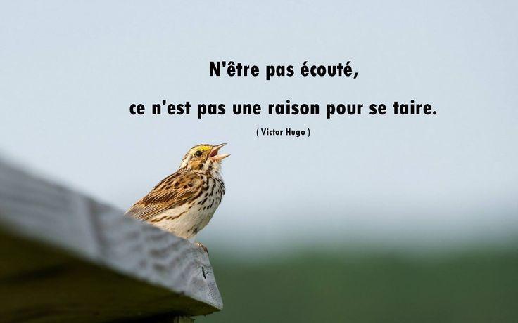 """""""N'être pas écouté, ce n'est pas une raison pour se taire"""". Victor Hugo"""