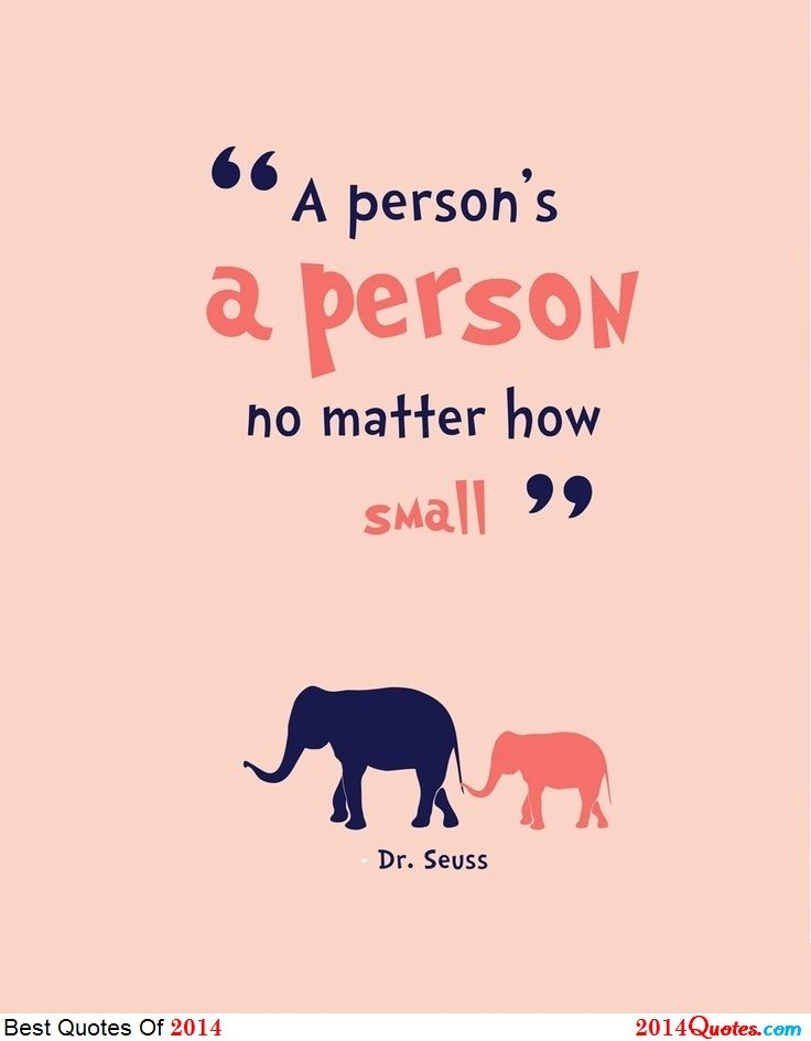 """""""A person's a person no matter how small"""""""