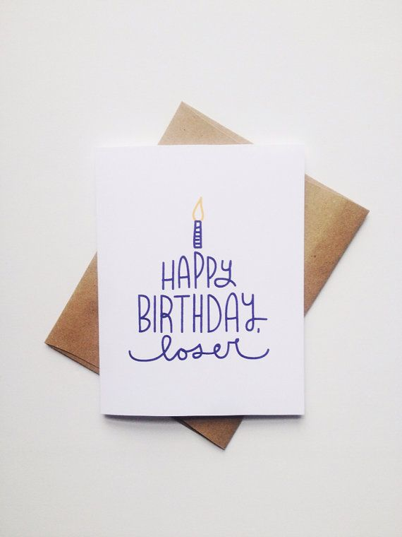 Happy Birthday Card. Happy Birthday, loser.