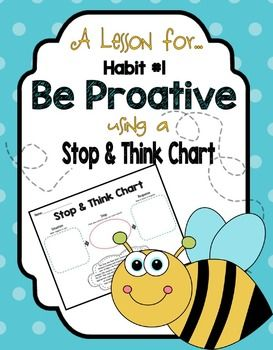 This lesson comes with recommended mentor text and script for introducing or reinforcing the first habit: Be Proactive. A Stop and Think Chart for students is also in this package. This is a great lesson that can be referred to ALL year in the classroom when problems arise.See preview for Stop and Think chart.Two page lesson is not shown.