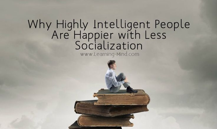 4 Reasons Why Highly Intelligent People Are Happier with Less Socialization | via @learningmindcom | learning-mind.com