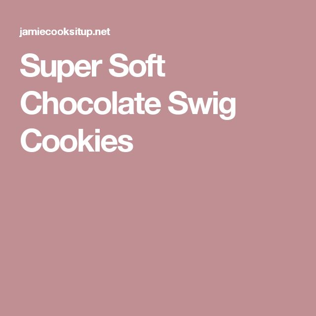 Super Soft Chocolate Swig Cookies