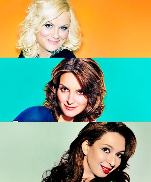 I'm glad I have these women to look up to: Poehler, Fey, Rudolph.