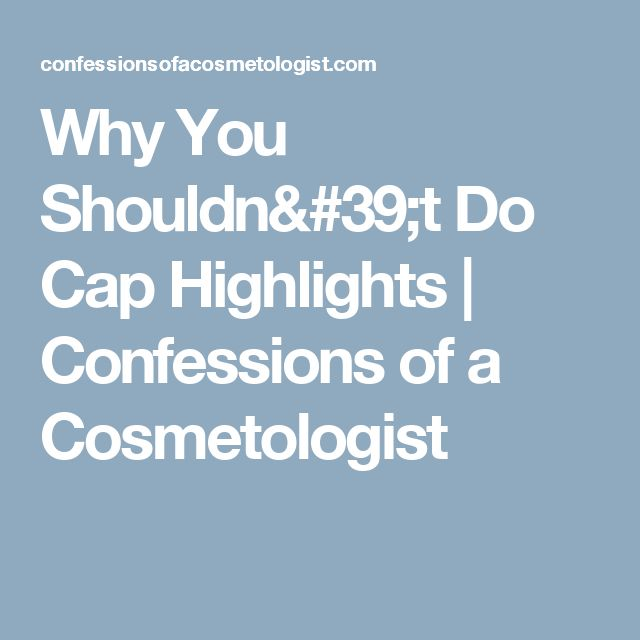 Why You Shouldn't Do Cap Highlights | Confessions of a Cosmetologist