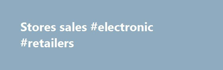 Stores sales #electronic #retailers http://retail.remmont.com/stores-sales-electronic-retailers/  #stores sales # Low Low Low Prices on Appliances, Computer Hardware, Software Supplies, […]
