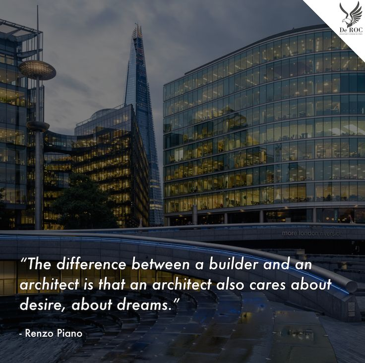 """The difference between a builder and an #architect is that an architect also cares about desire, about dreams.""  - Renzo Piano  #DeROCquotes #quote #design #architettura"