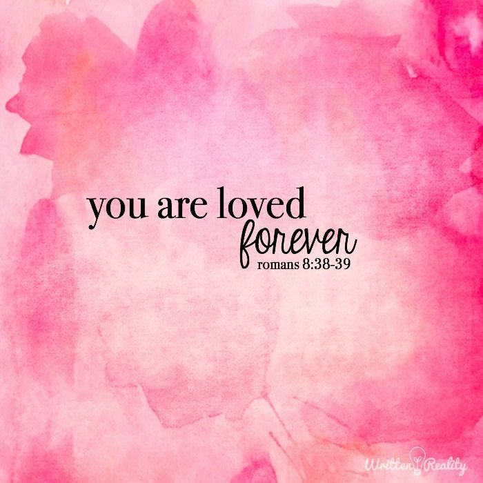 Romans 8:38-39 – You are #loved #forever.
