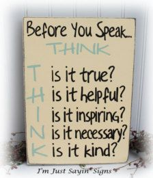 Before You Speak Think Sign  This sign is hand painted in cream with a black under coat. The edges are sanded to allow the black under coat to show through. Lettering is black and light turquoise.  Overall measurements are 9 in width and 14 in height. Sign is sealed with 2 clear coats. Ready to hang.  Other colors are available by request. Also shown burgundy red with mustard lettering, black with cream and smokey blue lettering, cream with bright red lettering. and smokey blue with cream…