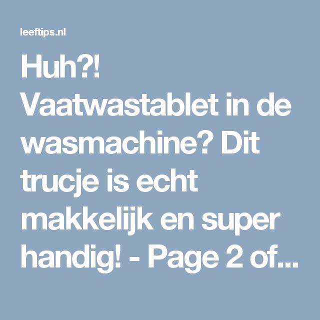 Huh?! Vaatwastablet in de wasmachine? Dit trucje is echt makkelijk en super handig! - Page 2 of 2 - Leeftips