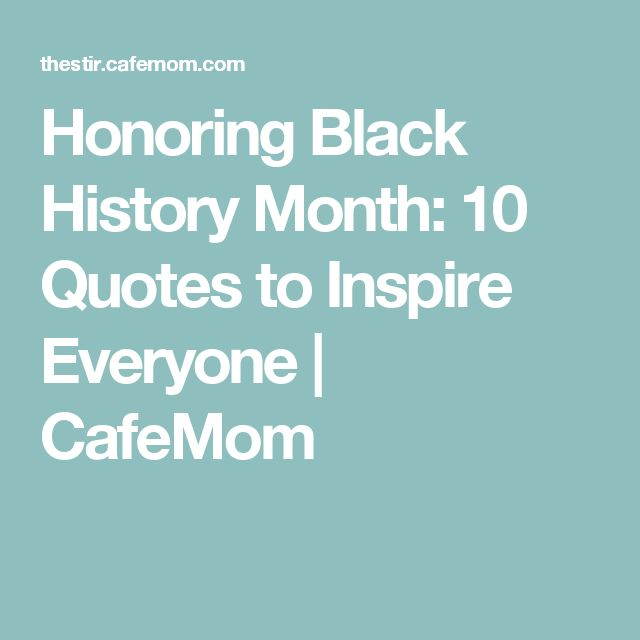 Honoring Black History Month: 10 Quotes to Inspire Everyone | CafeMom
