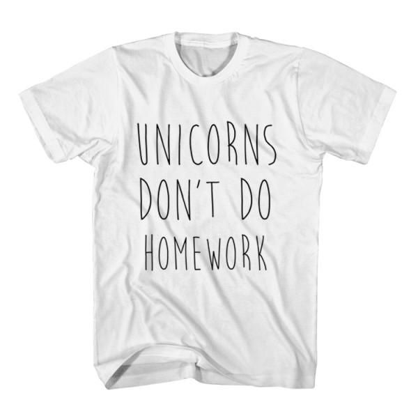 T-Shirt Unicorns Don't Do Homework unisex mens womens S, M, L, XL, 2XL color grey and white. Tumblr t-shirt free shipping USA and worldwide.