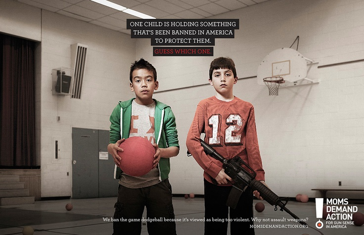 """Kampania PSA - Choose One  Agencja - GREY (Toronto)  Moms Demand Action:  """"We ban the game dodgeball because it's viewed as being too violent. Why not assault weapons?"""""""
