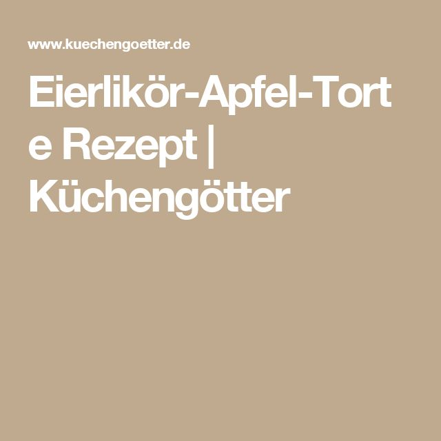 Eierlikör-Apfel-Torte Rezept | Küchengötter
