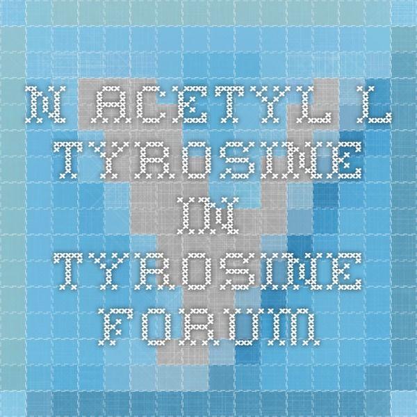N-Acetyl-L-Tyrosine in Tyrosine Forum