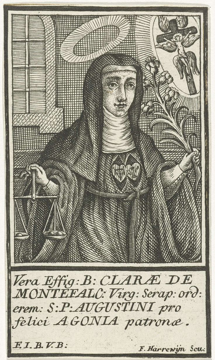 François Harrewijn   H. Clara van Montefalco, François Harrewijn, c. 1710 - 1764   De heilige Clara van Montefalco met in haar linkerhand een lelie en in haar rechterhand een weegschaal. Boven haar hoofd een aureool en rechts van haar een gekruisigde Christus omringd met drie paar vleugels binnen een stralenkrans. Zij is gekleed in een habijt met een geknoopte monniksgordel en een witte kap met een zwarte sluier. Onder het portret een vierregelige tekst in het Latijn.