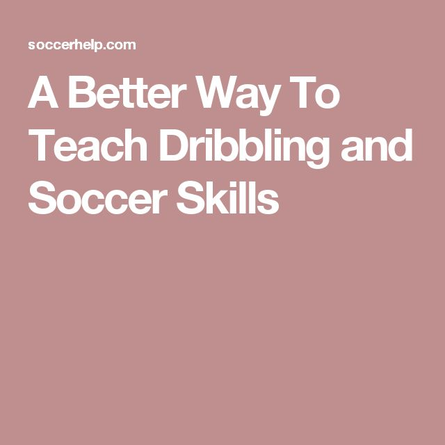 A Better Way To Teach Dribbling and Soccer Skills